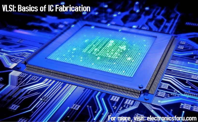 Vlsi Development And Basic Principles Of Ic Fabrication